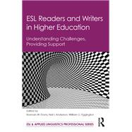 ESL Readers and Writers in Higher Education: Understanding Challenges, Providing Support by Evans; Norman W., 9781138791701
