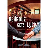 Behrouz Gets Lucky by Cassell, Avery, 9781627781701