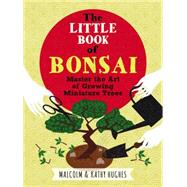 The Little Book of Bonsai by Hughes, Malcolm; Hughes, Kath, 9781784721701