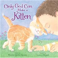 Only God Can Make a Kitten by Greene, Rhonda Gowler; Bryant, Laura J., 9780310731702
