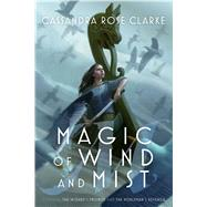 Magic of Wind and Mist by Clarke, Cassandra Rose, 9781481461702