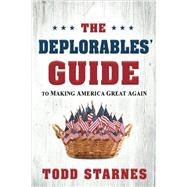 The Deplorables' Guide to Making America Great Again by Starnes, Todd, 9781629991702