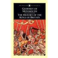 The History of the Kings of Britain by Geoffrey of Monmouth (Author); Thorpe, Lewis (Translator); Thorpe, Lewis (Introduction by), 9780140441703
