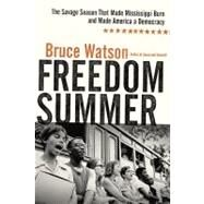 Freedom Summer : The Savage Season That Made Mississippi Burn and Made America a Democracy by Watson, Bruce, 9780670021703