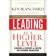 Leading at a Higher Level, Revised and Expanded Edition Blanchard on Leadership and Creating High Performing Organizations by Blanchard, Ken, 9780137011704