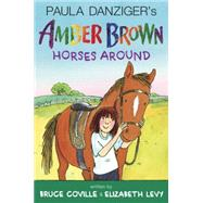 Paula Danziger's Amber Brown Horses Around by Coville, Bruce; Levy, Elizabeth; Lewis, Anthony, 9780399161704