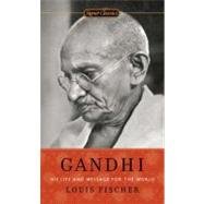 Gandhi : His Life and Message for the World by Fischer, Louis, 9780451531704