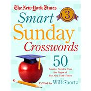 The New York Times Smart Sunday Crosswords Volume 3 50 Sunday Puzzles from the Pages of The New York Times by Unknown, 9781250081704