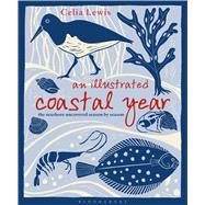 An Illustrated Coastal Year The seashore uncovered season by season by Lewis, Celia, 9781472911704