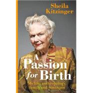 A Passion for Birth: My Life: Anthropology, Family and Feminism by Kitzinger, Sheila, 9781780661704