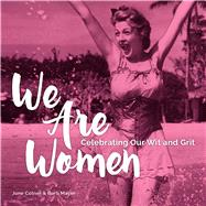 We Are Women Celebrating Our Wit and Grit by Cotner, June; Mayer, Barb, 9781449471705