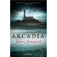 Arcadia A Novel by Treadwell, James, 9781451661705