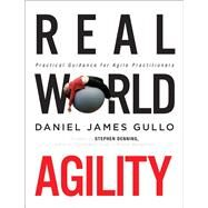 Real World Agility Practical Guidance for Agile Practitioners by Gullo, Daniel James, 9780134191706