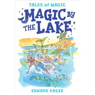 Magic by the Lake by Eager, Edward; Bodecker, N. M., 9780544671706