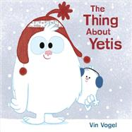 The Thing About Yetis by Vogel, Vin, 9780803741706