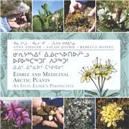 Edible and Medicinal Arctic Plants by Hainnu, Rebecca; Joamie, Aalasi; Ziegler, Anna, 9781772271706