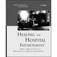 Healing the Hospital Environment : Design, Maintenance and Management of Healthcare Premises by Haggard; Liz, 9780419231707