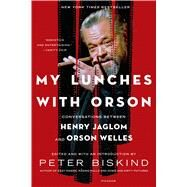 My Lunches with Orson Conversations Between Henry Jaglom and Orson Welles by Biskind, Peter, 9781250051707