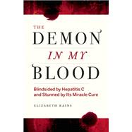 Demon in My Blood My Fight with Hep C - and a Miracle Cure by Rains, Elizabeth ; Oldham, Andrew Loog, 9781771641708