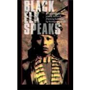 Black Elk Speaks: Being the Life Story of a Holy Man of the Oglala Sioux by Black Elk; Neihardt, John G., 9780803261709