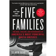 Five Families The Rise, Decline, and Resurgence of America's Most Powerful Mafia Empires by Raab, Selwyn, 9781250101709
