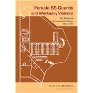 Female SS Guards and Workaday Violence by Mail�nder, Elissa; Szobar, Patricia, 9781611861709