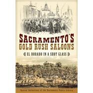 Sacramento's Gold Rush Saloons: El Dorado in a Shot Glass by Special Collections of the Sacramento Public Library, 9781626191709