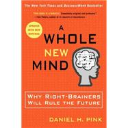 A Whole New Mind Why Right-Brainers Will Rule the Future by Pink, Daniel H., 9781594481710