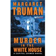 Murder in the White House by Truman, Margaret, 9780062391711
