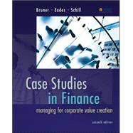 Case Studies in Finance Managing for Corporate Value Creation by Bruner, Robert; Eades, Kenneth; Schill, Michael, 9780077861711