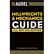 Audel Millwrights and Mechanics Guide by Davis, Thomas B.; Nelson, Carl A., 9780764541711