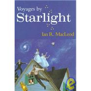 Voyages by Starlight by MacLeod, Ian R., 9780870541711