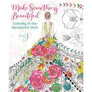 Make Something Beautiful Coloring in the Maximalist Style by J., Bari, 9781942021711