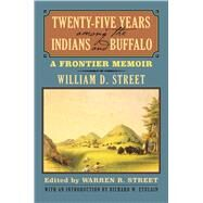 Twenty-five Years Among the Indians and Buffalo by Street, William D.; Street, Warren R.; Etulain, Richard W., 9780700621712