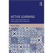 Active Learning: Social Justice Education and Participatory Action Research by Wright; Dana, 9781138821712