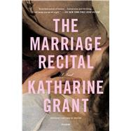 The Marriage Recital A Novel by Grant, Katharine, 9781250071712