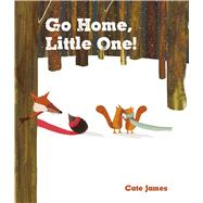 Go Home, Little One! by James, Cate, 9781499801712