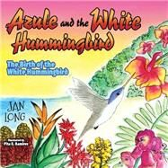 Azule and the White Hummingbird by Long, Jan, 9781630471712