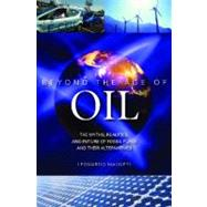 Beyond the Age of Oil : The Myths, Realities, and Future of Fossil Fuels and Their Alternatives by Maugeri, Leonardo, 9780313381713