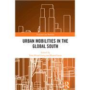 Urban Mobilities in the Global South by Uteng; Tanu Priya, 9781138291713