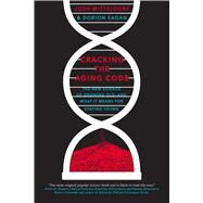 Cracking the Aging Code The New Science of Growing Old-And What It Means for Staying Young by Mitteldorf, Josh; Sagan, Dorion, 9781250061713