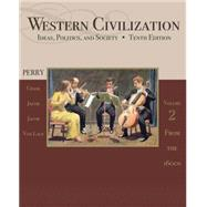 Western Civilization Ideas, Politics, and Society, Volume II: From 1600 by Perry, Marvin; Chase, Myrna; Jacob, James; Jacob, Margaret; Von Laue, Theodore H., 9781111831714
