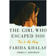 The Girl Who Escaped Isis by Khalaf, Farida; Hoffmann, Andrea C., 9781501131714