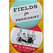 Fields for President by Fields, W. C.; Soglow, O., 9781630761714