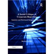 A Social Critique of Corporate Reporting: Semiotics and Web-based Integrated Reporting by Crowther,David, 9781138271715