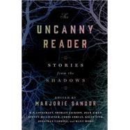 The Uncanny Reader Stories from the Shadows by Sandor, Marjorie, 9781250041715