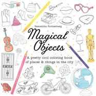 Magical Objects A Pretty Cool Coloring Book of Places and Things in the City by Rothenberg, Samantha; Rothenberg, Samantha, 9781250111715