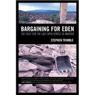 Bargaining for Eden : The Fight for the Last Open Spaces in America by Trimble, Stephen, 9780520261716