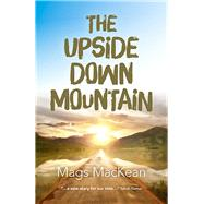 The Upside Down Mountain by Mackean, Mags, 9781785351716