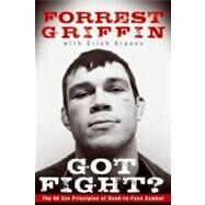 Got Fight? : The 50 Zen Principles of Hand-to-Face Combat by Griffin, Forrest, 9780061721717